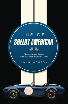 Inside Shelby American: Wrenching and Racing with Carroll Shelby in the 1960s